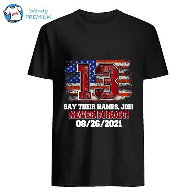 13 fallen heroes say their names Joe never forget 08 26 2021 American flag shirt