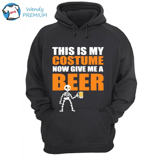 This is my costume now give Me a beer s Hoodie